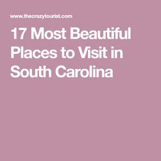 17 Most Beautiful Places to Visit in South Carolina
