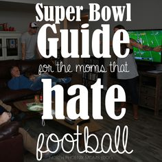 Super Bowl Guide... for the moms that hate football | North Phoenix Moms Blog