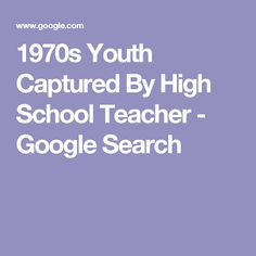 1970s  Youth Captured By High School Teacher - Google Search