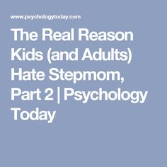 The Real Reason Kids (and Adults) Hate Stepmom, Part 2 | Psychology Today