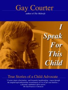 I Speak For This Child: True Stories of a Child Advocate -                     Price:              View Available Formats (Prices May Vary)        Buy It Now      Bestselling novelist Gay Courter recounts her experiences as a Guardian ad Litem, a volunteer court-appointed special advocate (CASA) for children involved in the legal system due to...