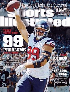 J.J. Watt is on two national sports magazine covers this week - Sports Illustrated and ESPN. The cover headline for Tim Layden's Sports Illustrated story reads: 99 problems [For 31 teams] with a ph...