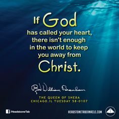 If God has called your heart, there isn't enough in the world to keep you away from Christ. Image Quote from: THE QUEEN OF  SHEBA - CHICAGO IL TUESDAY 58-0107 - Rev. William Marrion Branham