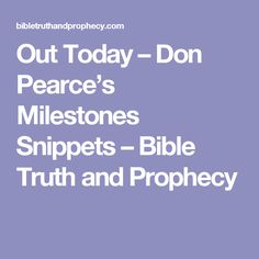 Out Today – Don Pearce's Milestones Snippets – Bible Truth and Prophecy