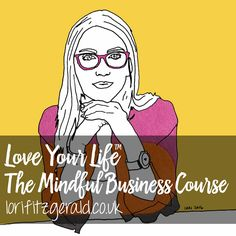 Love Your Life Bloody Useful Mindful Business Course ⭐️ lorifitzgerald.co.uk