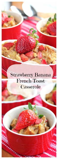 Strawberry Banana French Toast Casserole-use less eggs and either put syrup in the mix or over the top