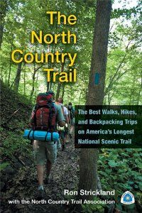 The North Country Trail: The Best Walks, Hikes, and Backpacking Trips on Americas Longest National Scenic Trail