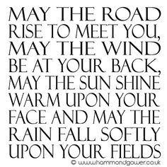 """""""May the road rise to meet you, may the wind be at your back, may the sun shine warm upon your face and may the rain fall softly upon your fields"""" #lovequotes"""