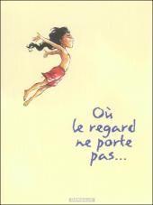 """Georges Abolin et Olivier Pont, """"Où le regard ne porte pas... (intégrale), éd. Dargaud."""