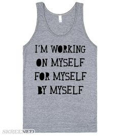 All Myself   I'm working on myself, for myself, by myself. Show off your skills at the gym with this shirt. It's also a great self motivation shirt to keep yourself up! #Skreened