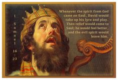 1 Sam. 16:23...David would take up his lyre and play. Then relief would come to Saul. . .