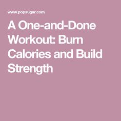 A One-and-Done Workout: Burn Calories and Build Strength