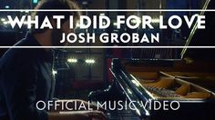 Josh Groban - What I Did For Love [OFFICIAL MUSIC VIDEO]  https://www.youtube.com/watch?v=kxyaIYWpS3g&list=RDkxyaIYWpS3g#t=88