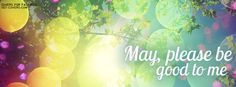 Get this May, please be good to me Facebook Covers for your profile from Get-Covers.com.