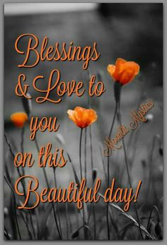 Good morning! Blessings and Love to you on this beautiful day today!