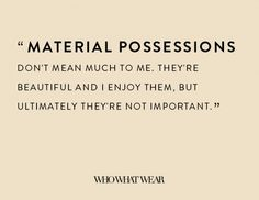 """""""Material possessions don't mean much to me. They're beautiful and I enjoy them, but ultimately they're not important."""" - Tom Ford"""