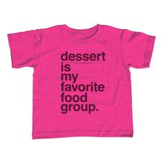 9d4dea433 Girl's Dessert is my Favorite Food Group T-Shirt - Unisex Fit - Hipster  Funny Foodie