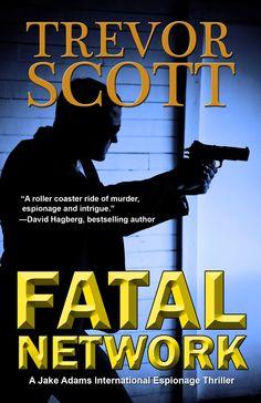 Fatal Network A Jake Adams International Espionage Thriller, by Trevor Scott