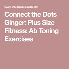 Connect the Dots Ginger: Plus Size Fitness: Ab Toning Exercises