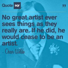 No great artist ever sees things as they really are. If he did, he would cease to be an artist.  - Oscar Wilde #quotesqr #quotes #inspirationalquotes