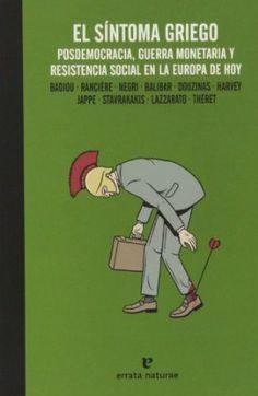 El síntoma griego : posdemocracia, guerra monetaria y resistencia social en la Europa de hoy / Badiou... [et al.]