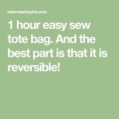 1 hour easy sew tote bag. And the best part is that it is reversible!