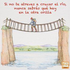 #FrasedelDía    Si no te atreves a cruzar el río, nunca sabrás qué hay en la otra orilla