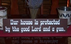 Our House Is Protected By The Good Lord And by SnickerdoodleSigns, $25.00