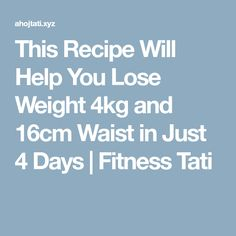 This Recipe Will Help You Lose Weight 4kg and 16cm Waist in Just 4 Days | Fitness Tati