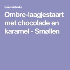 Ombre-laagjestaart met chocolade en karamel - Smøllen