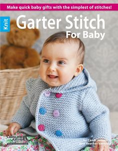Garter Stitch for Baby Knitting Patterns - 10 Designs to knit using various weights of yarn: Baby Hat, Leg Warmers, Ripple Stripe Blanket, Teal Stripe Blanket, Hooded Sweater, Vest, Sweetie Toy, Booties, Mitts, and Fingerless Mitts. Designed by Candi Jensen and Heather Vantress