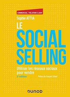 Nouveau livre - Marketing. Le Social selling - Utiliser les réseaux sociaux pour vendre de Sophie Attia - Le Social Selling, c'est utiliser les réseaux sociaux (Facebook, Twitter, LinkedIn…) pour augmenter ses ventes et ainsi développer son chiffre d'affaires. C'est aussi faire de ses commerciaux des ambassadeurs de la marque sur ces réseaux afin de prospecter et fidéliser les clients. Pourquoi l'utilisation des réseaux sociaux est un atout dans la relation commerciale ?