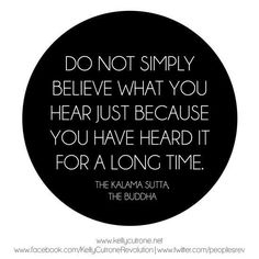 Do not simply believe what you hear just b/c you've heard it for a long time