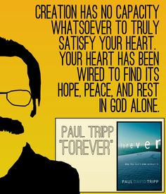"Quote from Paul David Tripp's book ""Forever"""