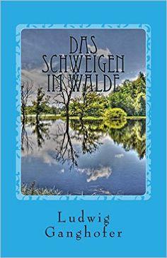 Das Schweigen im Walde: Amazon.de: Ludwig Ganghofer: Bücher