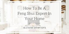 How To Be A Feng Shui Expert In Your Home - A.Clore Interiors