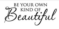 Wall Decal Be Your Own Kind of Beautiful Teen Girl Vinyl Sticker Sign. $13.50, via Etsy.