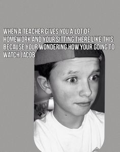 That's what I do but I do half homework and then I watch Jacob Sartorius