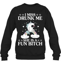 I Miss Drunk Me She Is A Dun Bitch Unicorn Funny Sweatshirt Women Outfit Funny Sassy Sayings Unicorn Sweatshirt Womens Fashion