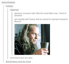 I'm sure Odin and Denethor would get along well.