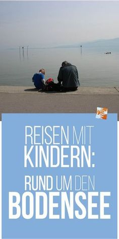 Traveling with children: Around Lake Constance - Reisen Europe Travel Tips, Travel Destinations, Travel With Kids, Family Travel, Switzerland Vacation, Camping Holiday, Travel Illustration, Road Trip Hacks, Vacation Pictures