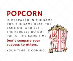 Do you know someone that needs to see this?  Share it with them.  #WeAllPopInOurOwnTime #BePatient #NeverGiveUp Corn Pops, Dont Compare, Chamber Of Commerce, Never Give Up, Did You Know, Success, Free