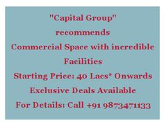 Capital Group Offering New Commercial Space in Gurgaon Sector 104 at very discounted price.  Call +91 9873471133