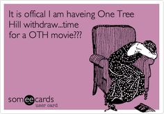 """Even though """"having"""" is spelled wrong. I agree, an OTH movie should be made."""