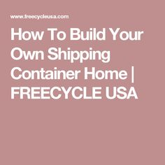 How To Build Your Own Shipping Container Home | FREECYCLE USA