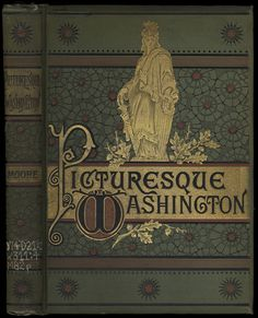 Picturesque Washington: Pen and Pencil Sketches of Its Scenery, History, Traditions, Public and Social Life | by State Library of Massachusetts
