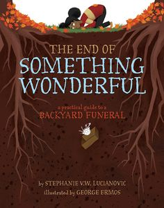 The End of Something Wonderful: A Practical Guide to a Backyard Funeral by Stephanie V. Lucianovic and George Ermos The End, Chapter Books, Nonfiction Books, Book Publishing, Funeral, Diy For Kids, My Books, This Book, Backyard