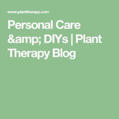 Personal Care & DIYs | Plant Therapy Blog