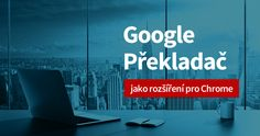 Používáte také online překladač od Googlu? Věděli jste, že pro prohlížeč Chrome existuje oficiální doplněk, který usnadní překládání vybraných slov. #google #prekladac #translate #chrome Google, Internet, Marketing, Signs, Blog, Shop Signs, Blogging, Sign