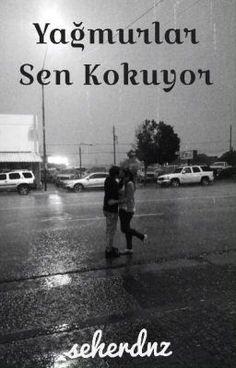"""Read """"YAĞMURLAR SEN KOKUYOR - Yağmurlar Sen Kokuyor"""" #wattpad #gen-kz-edebiyat"""
